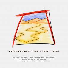 Abraham: Music for Three Faiths (feat: Jazzaar Global Ensemble and Billy Cobham) by Gil Goldstein, Fritz K Renold & Mehmet Ali Sanlıkol - CD